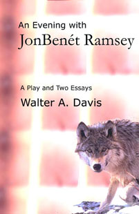 [An Evening With JonBenet Ramsey: A Play and Two Essays]